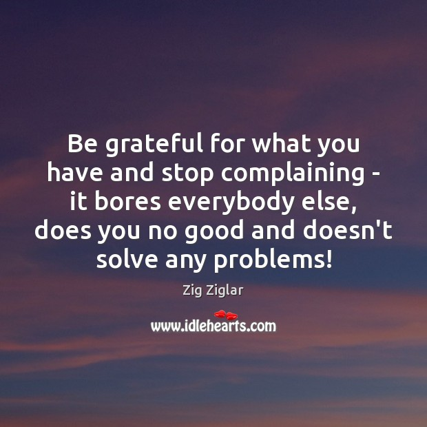Image, Be grateful for what you have and stop complaining – it bores