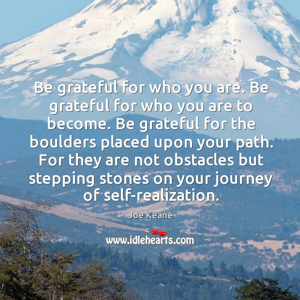 Be grateful for who you are. Journey Quotes Image