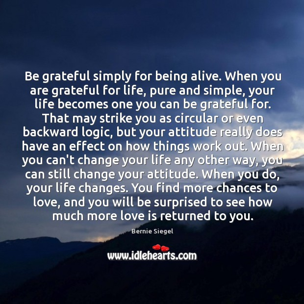 Image, Be grateful simply for being alive. When you are grateful for life,
