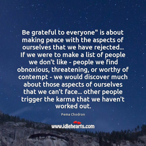 "Be grateful to everyone"" is about making peace with the aspects of Karma Quotes Image"