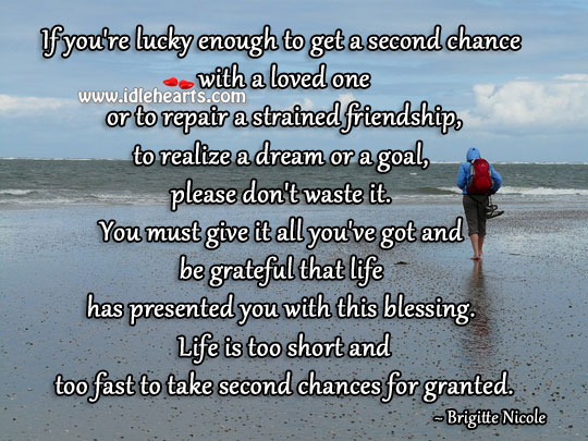 If You're Lucky Enough To Get Second Chance, Don't Waste It.