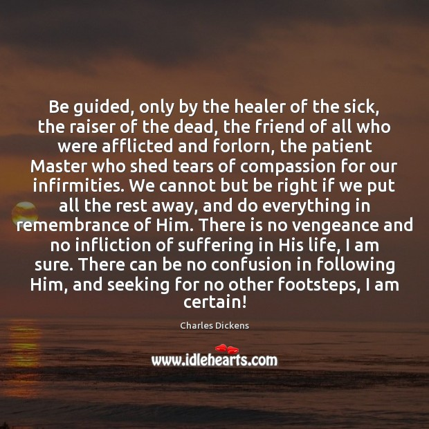 Be guided, only by the healer of the sick, the raiser of Image