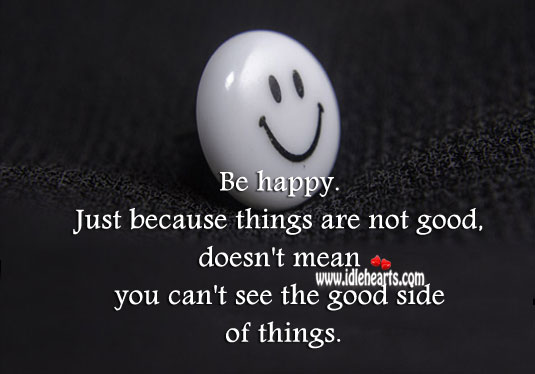 Image, Be happy. See the good side of things.
