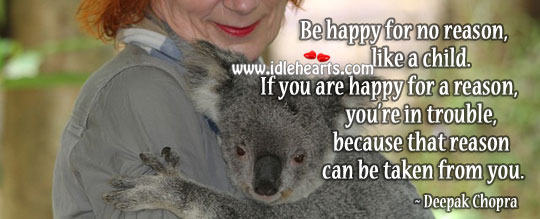 Be Happy For No Reason, Like A Child.