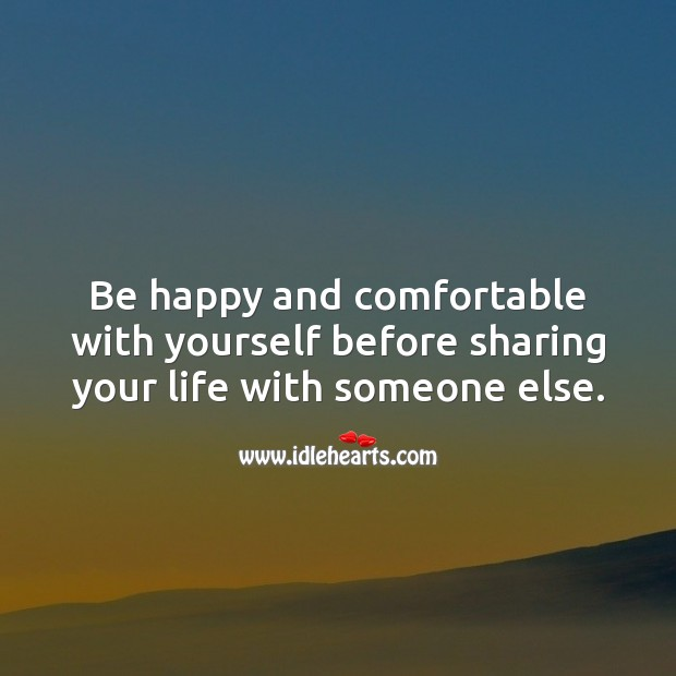 Be happy and comfortable with yourself before sharing your life with someone else. Image