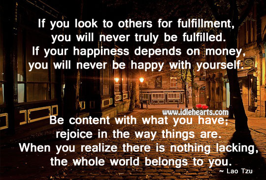 Be Content With What You Have, And Rejoice.