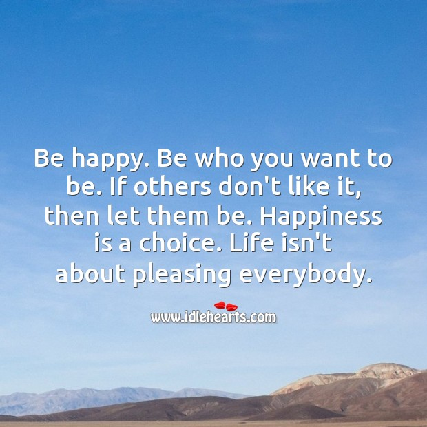 Be happy. Be who you want to be. Happiness Quotes Image