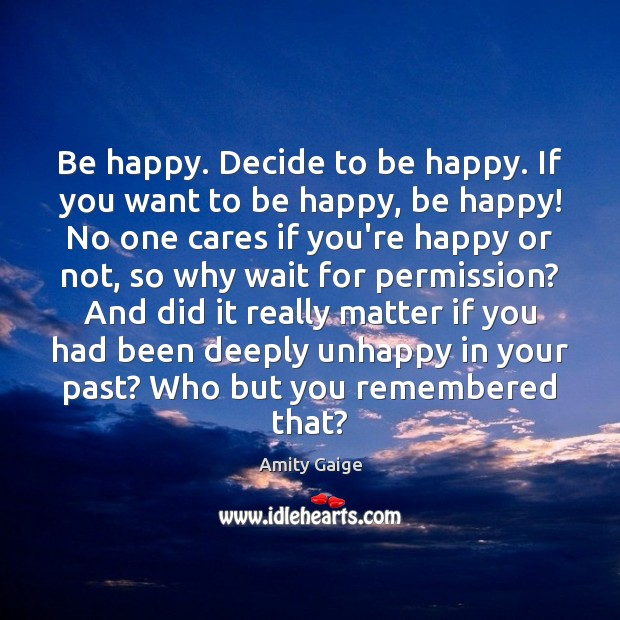 Image, Be happy. Decide to be happy. If you want to be happy,