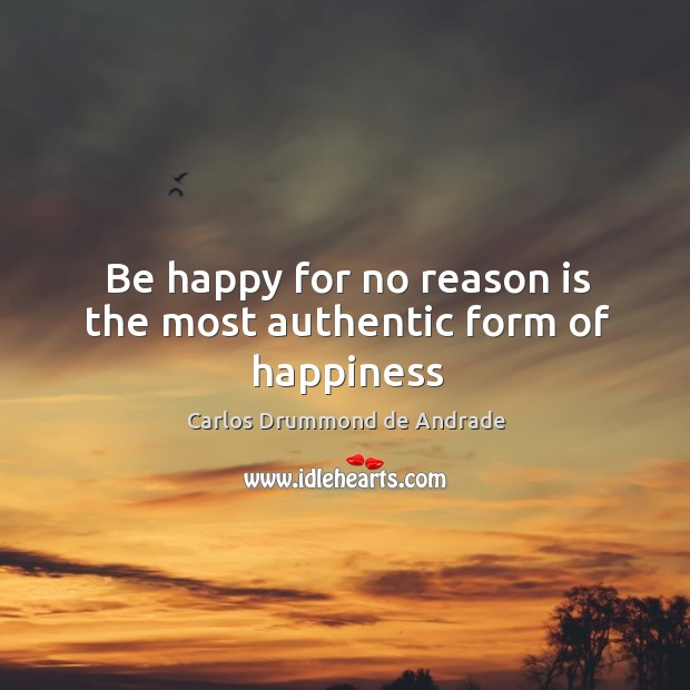 Image, Be happy for no reason is the most authentic form of happiness