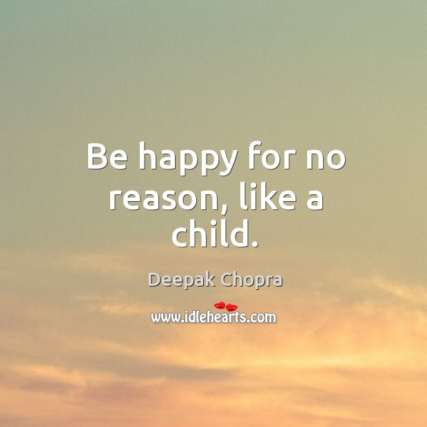 Be happy for no reason, like a child. Image