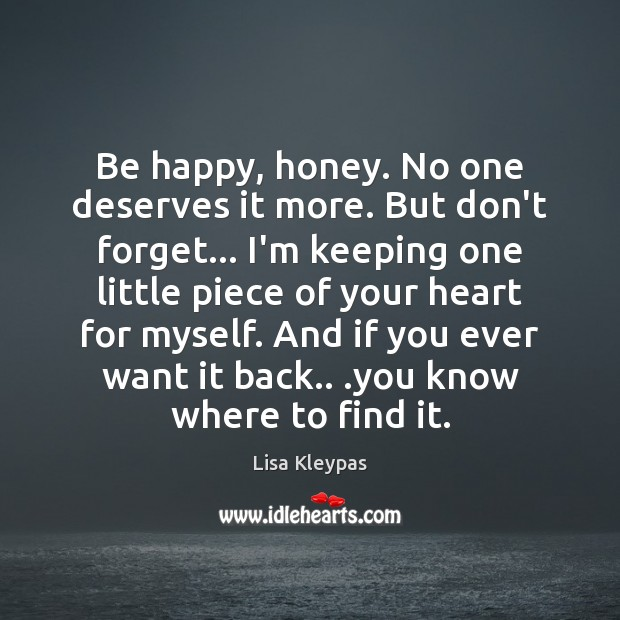 Image, Be happy, honey. No one deserves it more. But don't forget… I'm