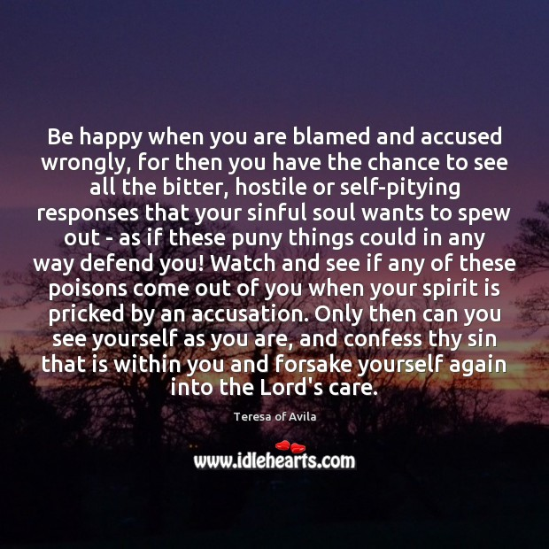 Be happy when you are blamed and accused wrongly, for then you Teresa of Avila Picture Quote