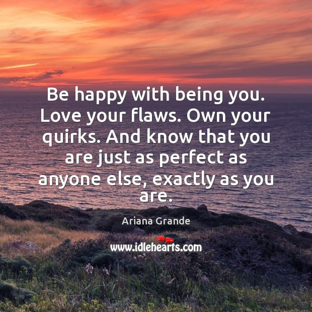 Image, Be happy with being you. Love your flaws. Own your quirks. And