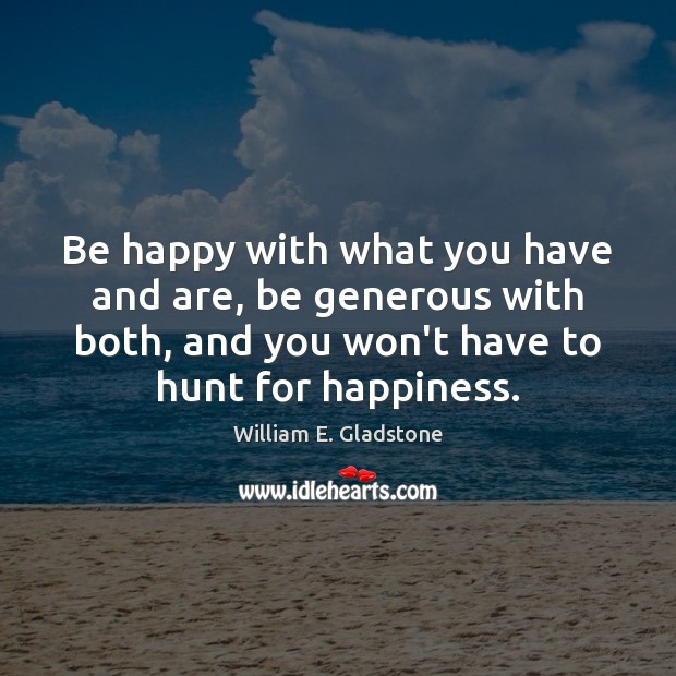 Image, Be happy with what you have and are, be generous with both,