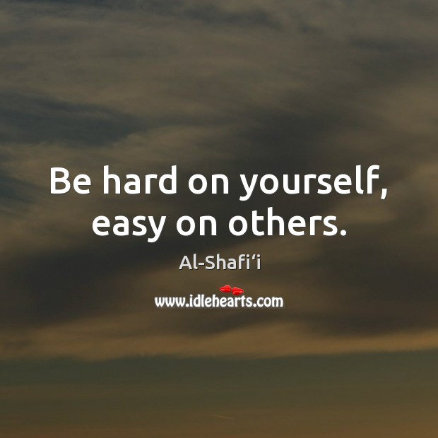 Image, Be hard on yourself, easy on others.