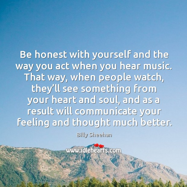 Image, Be honest with yourself and the way you act when you hear music.