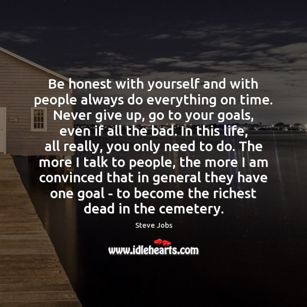 Be honest with yourself and with people always do everything on time. Image