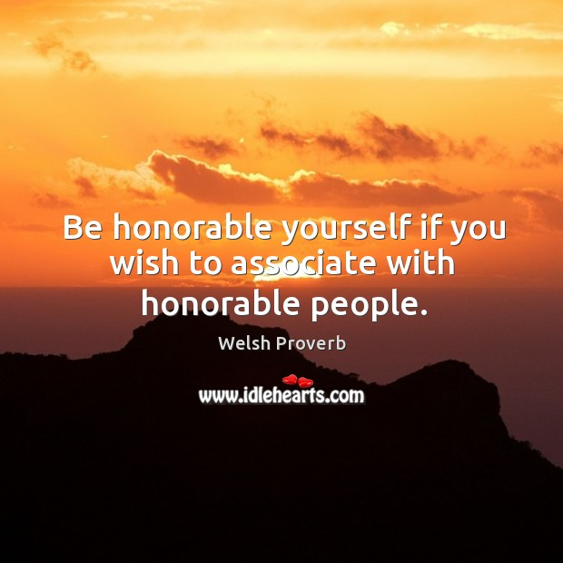 Image, Be honorable yourself if you wish to associate with honorable people.