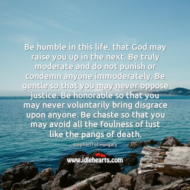 Be humble in this life, that God may raise you up in Image