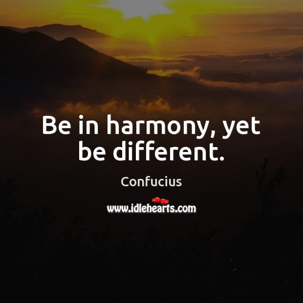 Image, Be in harmony, yet be different.
