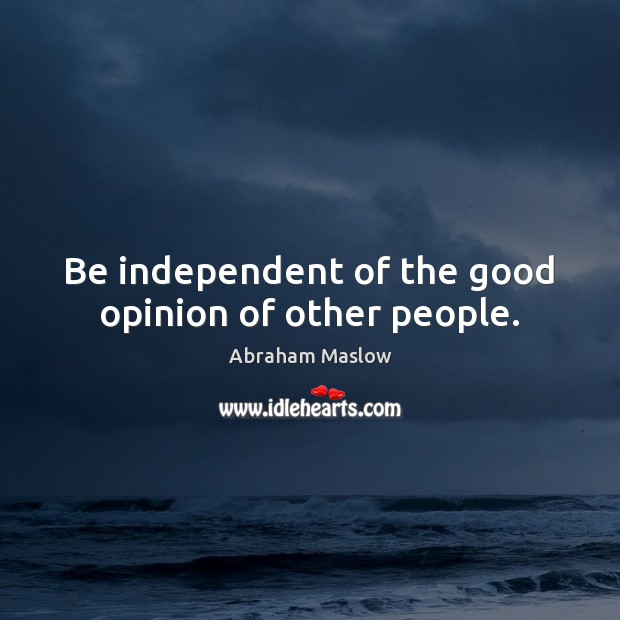 Image, Be independent of the good opinion of other people.