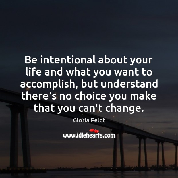 Be intentional about your life and what you want to accomplish, but Image