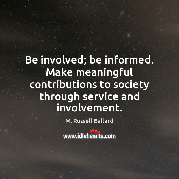 Be involved; be informed. Make meaningful contributions to society through service and Image