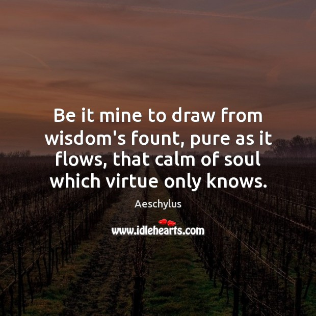Image, Be it mine to draw from wisdom's fount, pure as it flows,