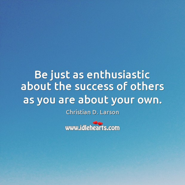 Be just as enthusiastic about the success of others as you are about your own. Image