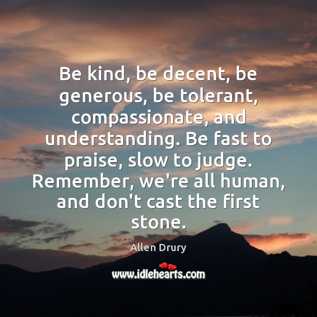 Image, Be kind, be decent, be generous, be tolerant, compassionate, and understanding. Be