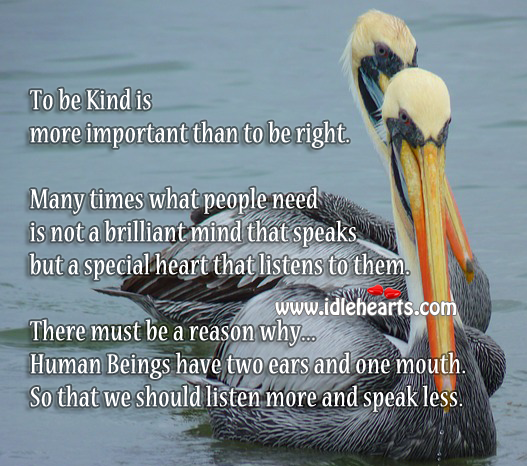 Be Kind, Speak Less and Listen More