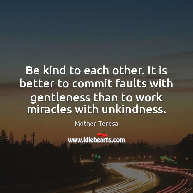 Image, Be kind to each other. It is better to commit faults with
