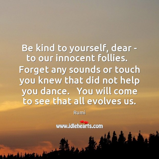 Image, Be kind to yourself, dear – to our innocent follies.   Forget any