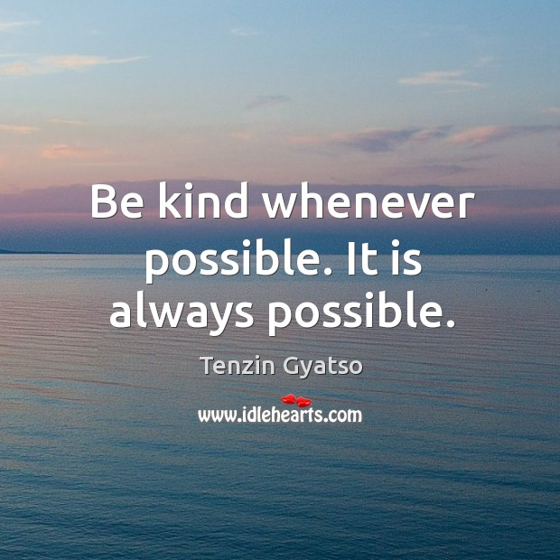Be kind whenever possible. It is always possible. Image