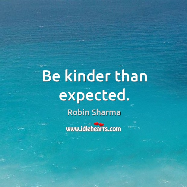 Image, Be kinder than expected.