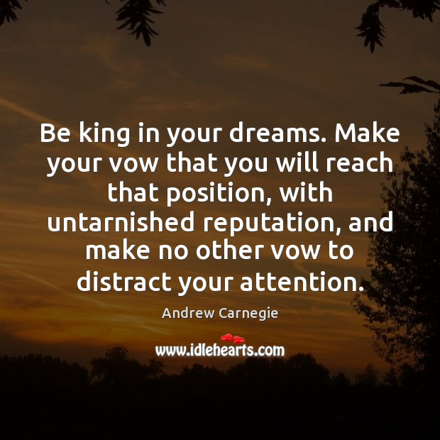Be king in your dreams. Make your vow that you will reach Andrew Carnegie Picture Quote