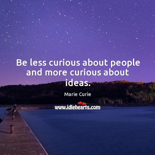 Image, Be less curious about people and more curious about ideas.