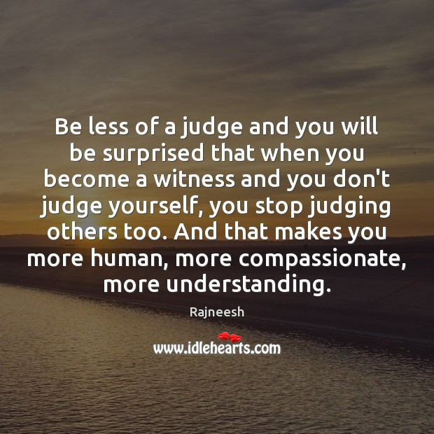 Image, Be less of a judge and you will be surprised that when