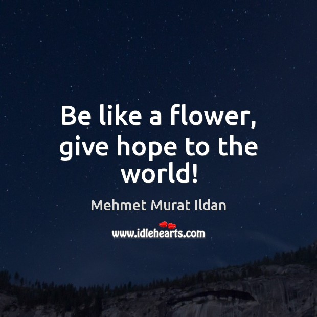 Image, Be like a flower, give hope to the world!