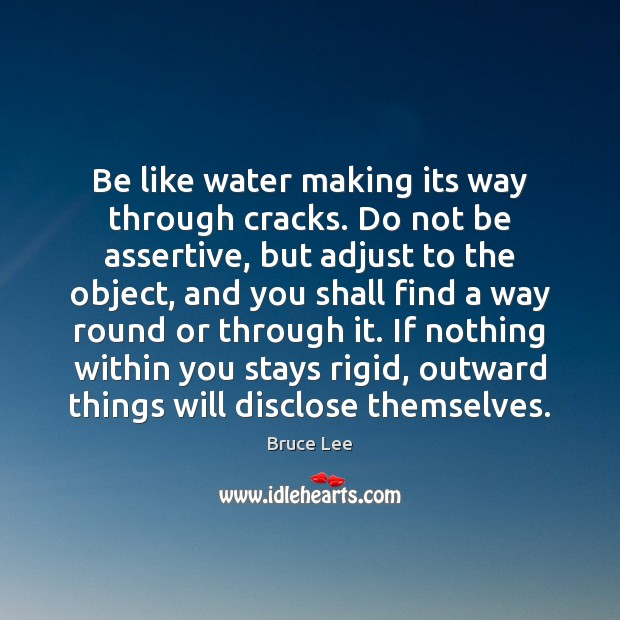 Image, Be like water making its way through cracks. Do not be assertive,
