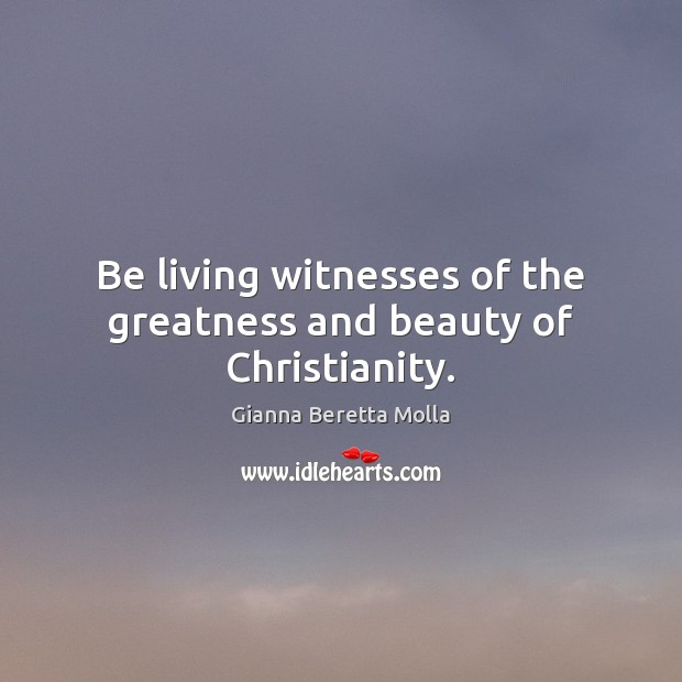 Be living witnesses of the greatness and beauty of Christianity. Image