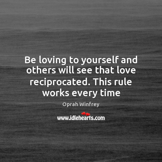 Be loving to yourself and others will see that love reciprocated. This Image
