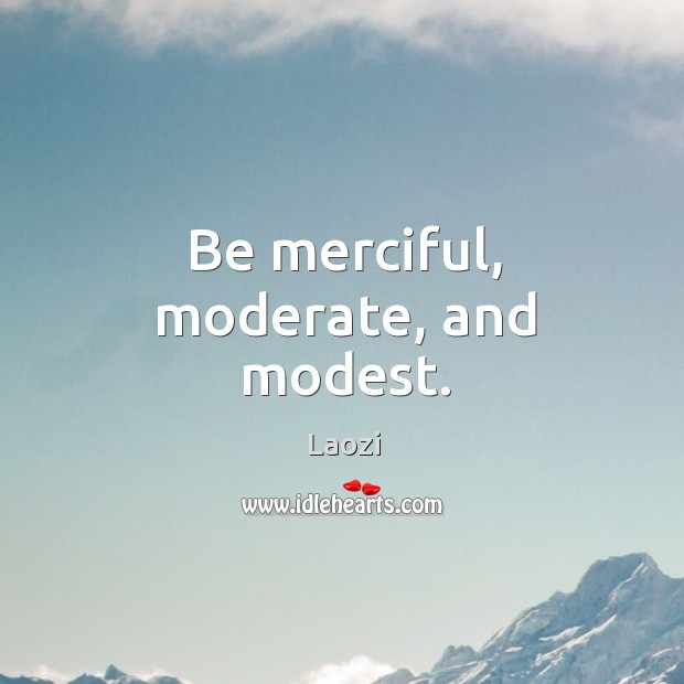 Image, Be merciful, moderate, and modest.