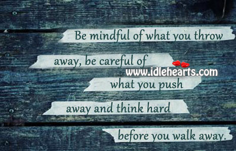 Be Careful Of What You Push Away And Think Hard