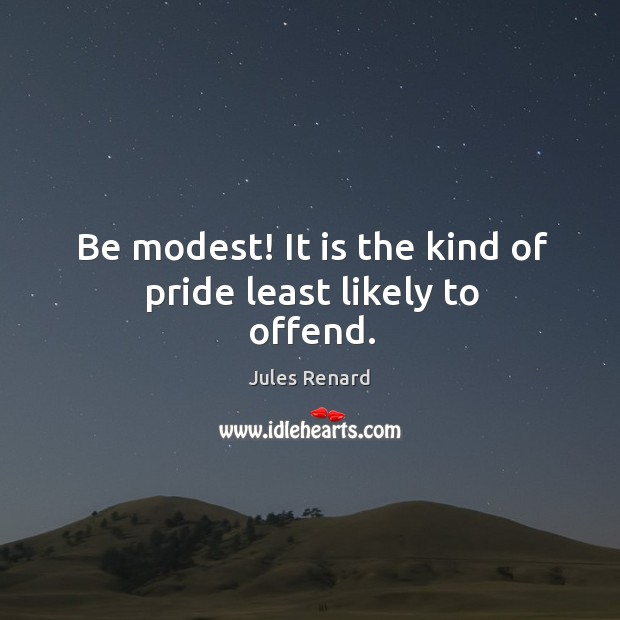 Be modest! it is the kind of pride least likely to offend. Image