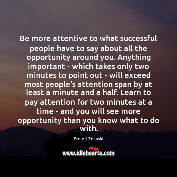 Be more attentive to what successful people have to say about all Ernie J Zelinski Picture Quote