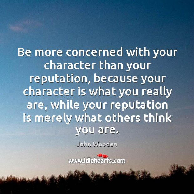Image, Be more concerned with your character than your reputation