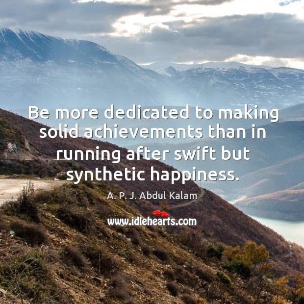 Image, Be more dedicated to making solid achievements than in running after swift but synthetic happiness.