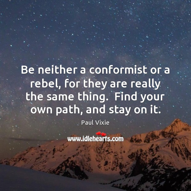 Be neither a conformist or a rebel, for they are really the Paul Vixie Picture Quote