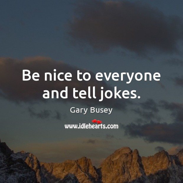 Image, Be nice to everyone and tell jokes.